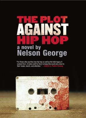 The Plot Against Hip Hop: A Novel  by  Nelson George