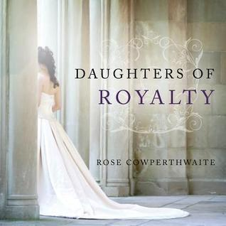 Daughters of Royalty  by  Rose Cowperthwaite