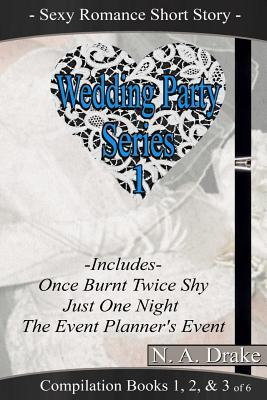 Wedding Party Series 1: Sexy Romance Short Story  by  N a Drake