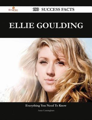 Ellie Goulding 180 Success Facts - Everything You Need to Know about Ellie Goulding  by  Anna Cunningham