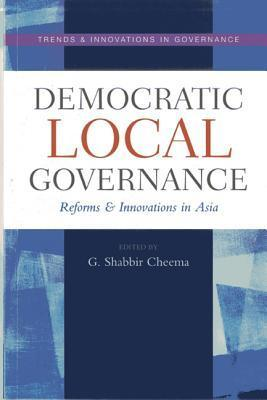 Democratic Local Governance: Reforms and Innovations in Asia G. Shabbir Cheema