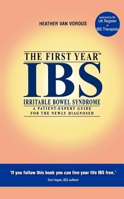 The First Year, IBS (Irritable Bowel Syndrome): A Patient-Expert Guide for the Newly Diagnosed (Patient Expert Guides)  by  Heather Van Vorous