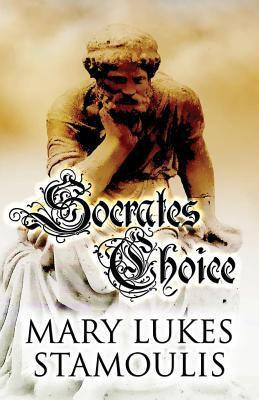 Socrates Choice  by  Mary Lukes Stamoulis