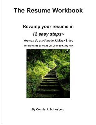 The Resume Workbook: Revamp Your Resume in 12 Easy Steps  by  Connie J Schlosberg