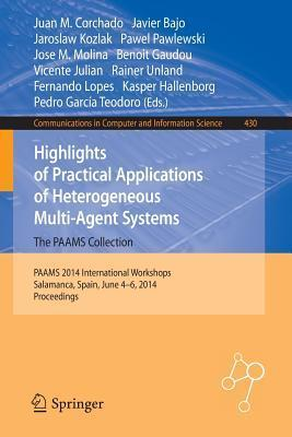 Highlights of Practical Applications of Heterogeneous Multi-Agent Systems - The Paams Collection: Paams 2014 International Workshops, Salamanca, Spain, June 4-6, 2014. Proceedings  by  Juan Manuel Corchado Rodríguez