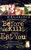 Before We Kill And Eat You: The Miracles And Adventures Of A Pioneer Missionary Couple In Africa