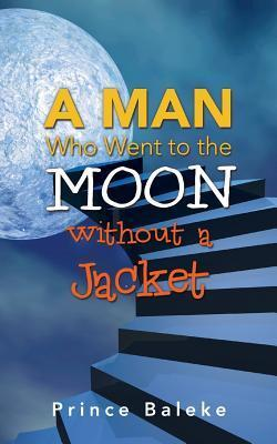 A Man Who Went to the Moon Without a Jacket  by  Prince Baleke