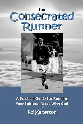 The Consecrated Runner Ed Kenerson