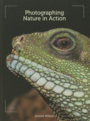 Photographing Nature in Action Arnold Wilson