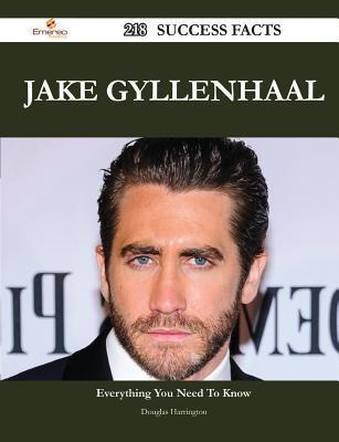 Jake Gyllenhaal 218 Success Facts - Everything You Need to Know about Jake Gyllenhaal Douglas Harrington