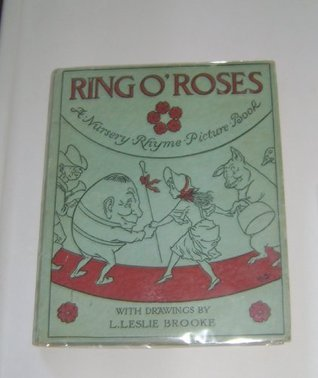 Ring O Roses, a Nursery Rhyme Picture Book  by  L. Leslie Brooke