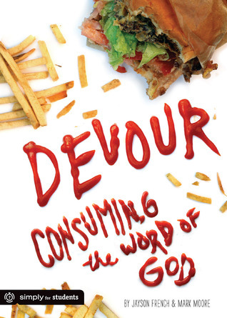Devour: Consuming the Word of God  by  Jayson French