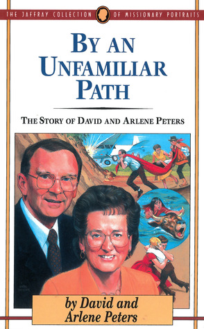 By an Unfamiliar Path: The Story of David and Arlene Peters David Peters