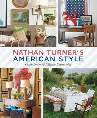 Nathan Turners American Style: Classic Design and Effortless Entertaining: Classic Design and Effortless Entertaining  by  Nathan Turner