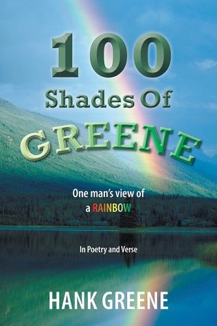 100 Shades Of Greene: One mans view of a RAINBOW  by  Hank Greene