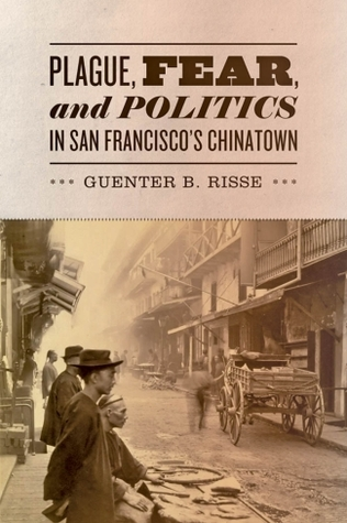 Plague, Fear, and Politics in San Franciscos Chinatown Guenter B. Risse