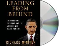 Leading from Behind: The Reluctant President and the Advisors Who Decide for Him