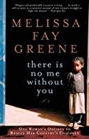 There Is No Me Without You: One Woman's Odyssey to Rescue Her Country's Children