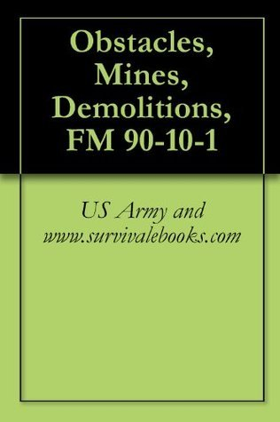 Obstacles, Mines, Demolitions, FM 90-10-1  by  US Army and www.survivalebooks.com