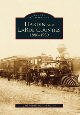 Hardin and LaRue Counties: 1880-1930  by  Carl Howell