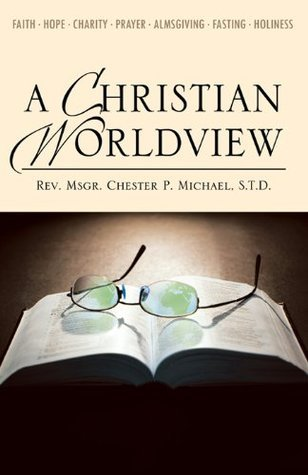 A Christian Worldview  by  Chester P. Michael