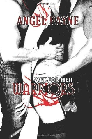 Wet For Her Warriors (The WILD Boys of Special Forces) (Volume 5) Angel Payne