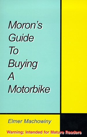 Morons Guide to Buying a Motorbike  by  Elmer Machowiny