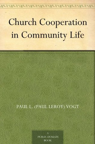 Church Cooperation in Community Life Paul L. (Paul Leroy) Vogt