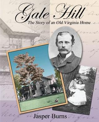 Gale Hill: The Story of an Old Virginia Home  by  Jasper Burns