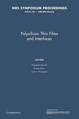 Polysilicon Thin Films and Interfaces: Volume 182  by  Theodore Kamins