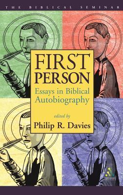 First Person: Essays in Biblical Autobiography  by  Philip R. Davies