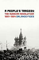 A People's Tragedy: The Russian Revolution 1891-1924