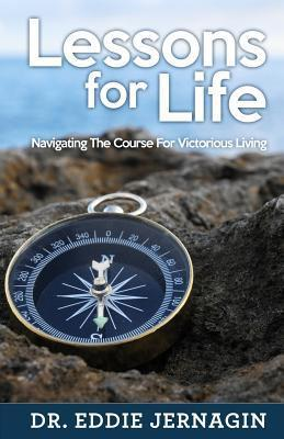 Lessons for Life: Navigating the Course for Victorious Living  by  Eddie Jernagin