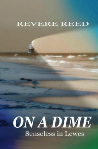 On a Dime: Senseless in Lewes  by  Revere Reed