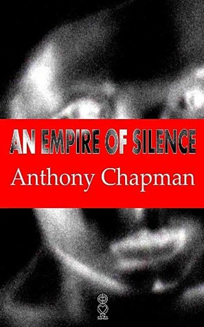 An Empire of Silence: A Story About a Crime  by  Anthony Chapman