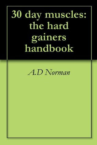 30 day muscles: the hard gainers handbook A.D Norman