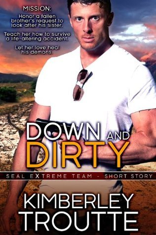 Down and Dirty (SEAL EXtreme Team, #1.5)  by  Kimberley Troutte