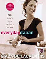 Everyday Italian: 125 Simple And Delicious Recipes For Dinner Tonight