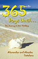 365 Days Until ...: The Journey to Our Wedding