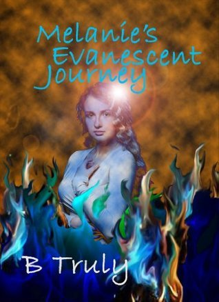 Melanies Evanescent Journey (The Sonar Trilogy, #1.5) B. Truly