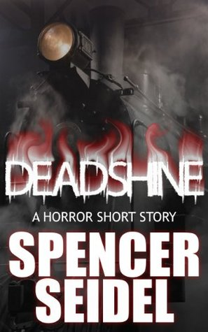 Deadshine: A Horror Short Story Spencer Seidel