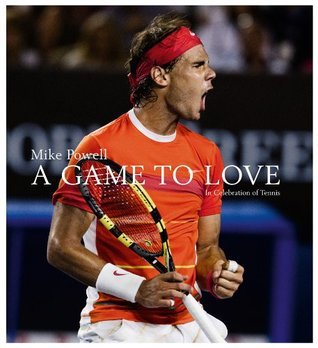 A Game to Love: In Celebration of Tennis  by  Mike Powell