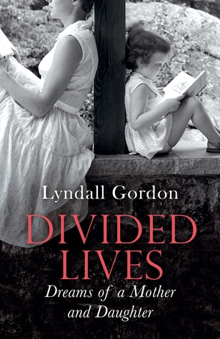 Divided Lives: Dreams of a Mother and Daughter Lyndall Gordon