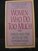Women Who Do Too Much: Stress and the Myth of the Superwoman