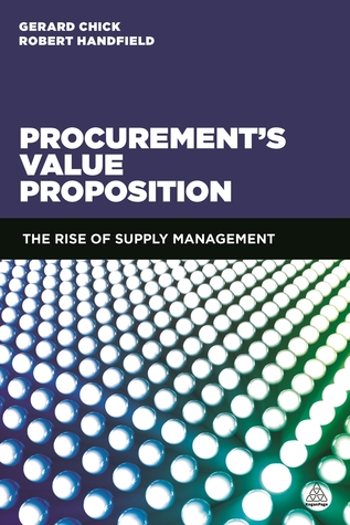 The Procurement Value Proposition: The Rise of Supply Management  by  Gerard Chick