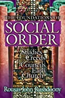 The Foundations of Social Order: Studies in the Creeds and Councils of the Early Church