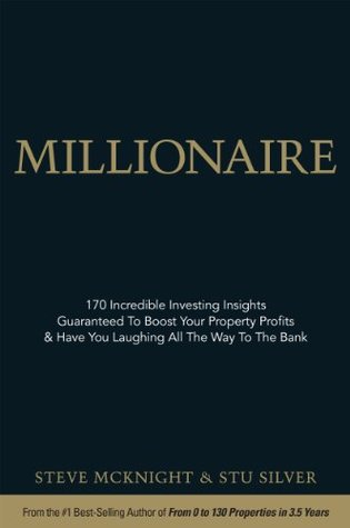 Millionaire: 170 Incredible Investing Insights Guaranteed To Boost Your Property Profits & Have You Laughing All The Way To The Bank  by  Steve McKnight