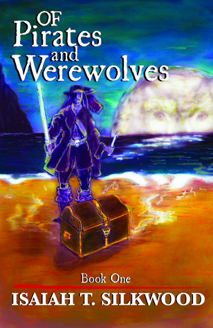 Of Pirates and Werewolves (Book 1) Isaiah T. Silkwood