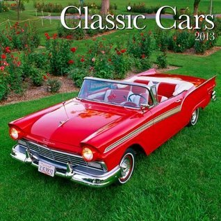 NOT A BOOK Classic Cars 2013 Wall Calendar  by  NOT A BOOK