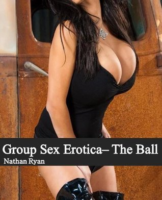 Group Sex Erotica - The Ball  by  Nathan Ryan